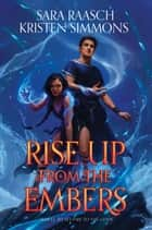 Rise Up from the Embers ebook by Sara Raasch, Kristen Simmons