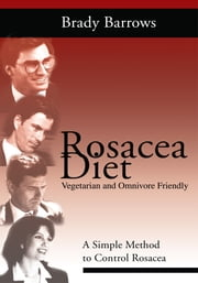 Rosacea Diet - A Simple Method to Control Rosacea ebook by Brady Barrows