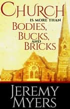 Church is More than Bodies, Bucks, and Bricks ebook by Jeremy Myers