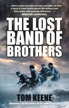 Lost Band of Brothers ebook by Tom Keene, Julian Thompson