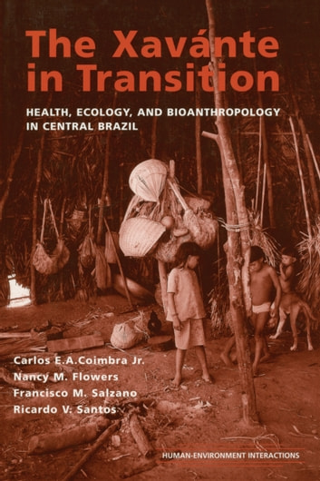 The Xavante in Transition - Health, Ecology, and Bioanthropology in Central Brazil ebook by Nancy M. Flowers,Francisco M. Salzano,Ricardo V. Santos,Carlos E. A. (Jr.) Coimbra