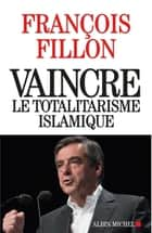 Vaincre le totalitarisme islamique ebook by François Fillon