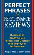 Perfect Phrases for Performance Reviews ebook by Robert Bacal, Douglas Max, M.A.