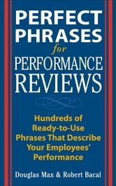 Perfect Phrases for Performance Reviews ebook by Douglas Max,Robert Bacal