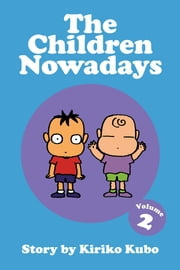 The Children Nowadays, Vol. 2 ebook by Kiriko Kubo