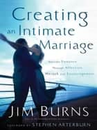Creating an Intimate Marriage ebook by Jim Burns