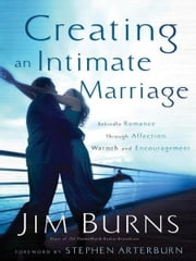 Creating an Intimate Marriage - Rekindle Romance Through Affection, Warmth and Encouragement ebook by Jim Burns