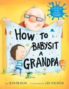 How to Babysit a Grandpa ebook by Jean Reagan, Lee Wildish