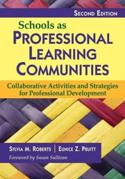 Schools as Professional Learning Communities - Collaborative Activities and Strategies for Professional Development ebook by Dr. Sylvia M. Roberts,Dr. Eunice Z. (Zita) Pruitt