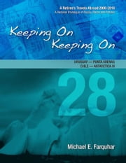 Keeping On Keeping On: 28---Uruguay---Punta Arenas, Chile---Antarctica III ebook by Michael Farquhar