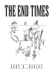 The End Times ebook by Kurt B. Bakley