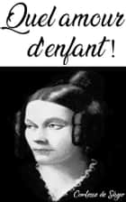 Quel amour d'enfant ! eBook by Comtesse de Ségur