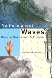 No Permanent Waves: Recasting Histories of U.S. Feminism ebook by Hewitt, Nancy