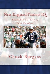 New England Patriots IQ: The Ultimate Test of True Fandom ebook by Chuck Burgess