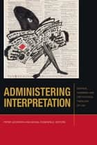 Administering Interpretation - Derrida, Agamben, and the Political Theology of Law ebook by Peter Goodrich, Michel Rosenfeld, Giovanna Borradori,...