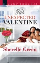 Her Unexpected Valentine eBook by Sherelle Green