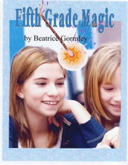 Fifth Grade Magic ebook by Beatrice Gormley