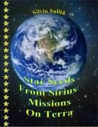 Star Seeds From Sirius: Missions On Terra ebook by Silviu Suliță