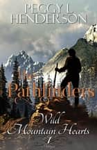 The Pathfinders - Wild Mountain Hearts Romance Series, #1 e-bog by Peggy L Henderson