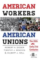 American Workers, American Unions ebook by Robert H. Zieger,Timothy J. Minchin,Gilbert J. Gall