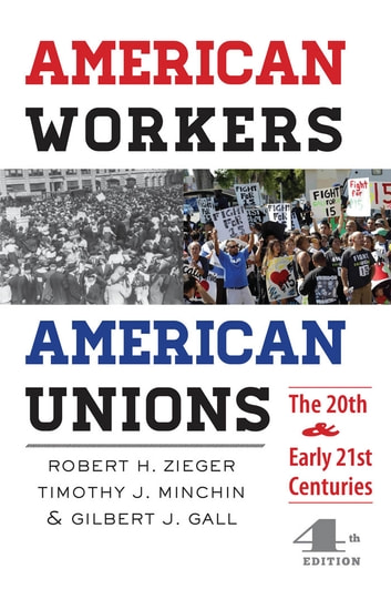 American Workers, American Unions - The Twentieth and Early Twenty-First Centuries ebook by Robert H. Zieger,Timothy J. Minchin,Gilbert J. Gall