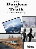 The Burdens of Truth (an Avondale Story) ebook by Etienne