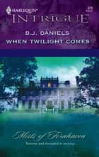 When Twilight Comes ebook by B.J. Daniels