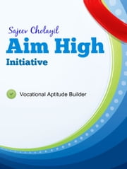 Aim High Initiative - The Vocational Aptitude Builder ebook by Sajeev Cholayil