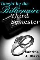 Third Semester - Taught by the Billionaire, #3 ebook by