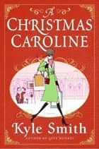 A Christmas Caroline - A Novel ebook by Kyle Smith