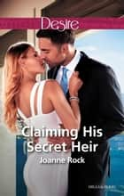 Claiming His Secret Heir ebook by Joanne Rock