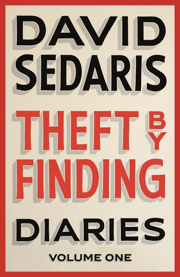 Theft by Finding - Diaries: Volume One eBook by David Sedaris