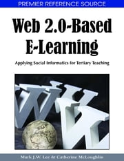 Web 2.0-Based E-Learning - Applying Social Informatics for Tertiary Teaching ebook by Mark J.W. Lee,Catherine McLoughlin