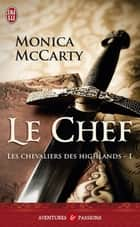 Les chevaliers des Highlands (Tome 1) - Le chef ebook by Monica McCarty, Astrid Mougins