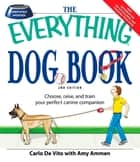The Everything Dog Book - Learn to train and understand your furry best friend! ebook by Dominique DeVito, Carlo Devito