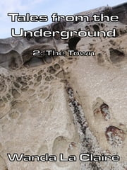 Tales From the Underground 2:The Town ebook by Wanda La Claire