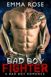 Bad Boy Fighter ebook by Emma Rose