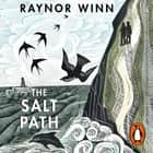 The Salt Path - The uplifting true tale. Now a Sunday Times Bestseller audiobook by Raynor Winn, Anne Reid