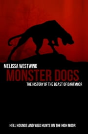 Monster Dogs: The History of the Beast of Dartmoor ebook by Melissa Westwind