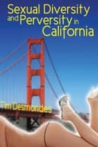 Sexual Diversity and Perversity in California ebook by Tim Desmondes