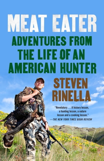 Meat Eater - Adventures from the Life of an American Hunter ebook by Steven Rinella