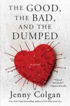 The Good, the Bad, and the Dumped - A Novel ebook by Jenny Colgan