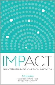 Impact: Six Patterns to Spread Your Social Innovation ebook by Al Etmanski