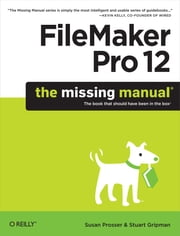 FileMaker Pro 12: The Missing Manual ebook by Susan Prosser,Stuart Gripman