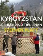 Kyrgyzstan Bishkek and Tien Shan ebook by Stephen Platt