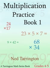 Multiplication Practice Book 1, Grades 4-5 ebook by Ned Tarrington