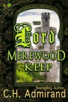 The Lord of Merewood Keep ebook by C.H. Admirand