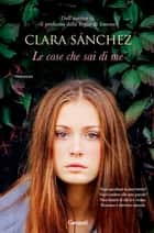 Le cose che sai di me ebook by Clara Sanchez