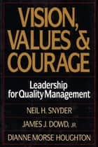 Vision, Values, and Courage ebook by Neil Snyder