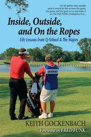 Inside, Outside, and On the Ropes ebook by Keith Gockenbach